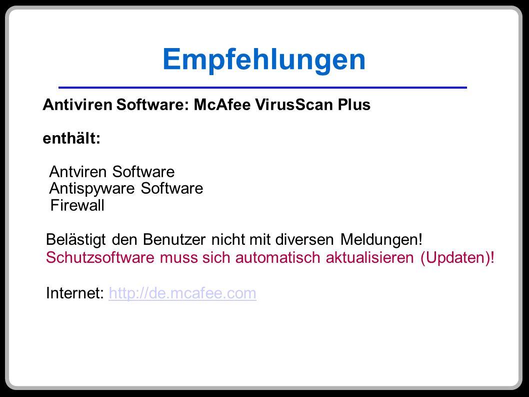 Empfehlungen Antiviren Software: McAfee VirusScan Plus enthält: Antviren Software Antispyware Software Firewall Belästigt den Benutzer nicht mit diver