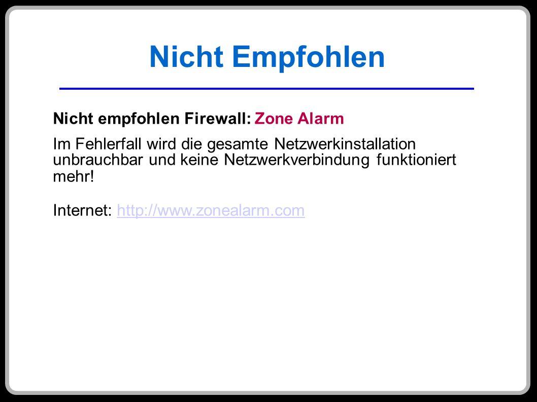 Nicht Empfohlen Nicht empfohlen Firewall: Zone Alarm Im Fehlerfall wird die gesamte Netzwerkinstallation unbrauchbar und keine Netzwerkverbindung funk
