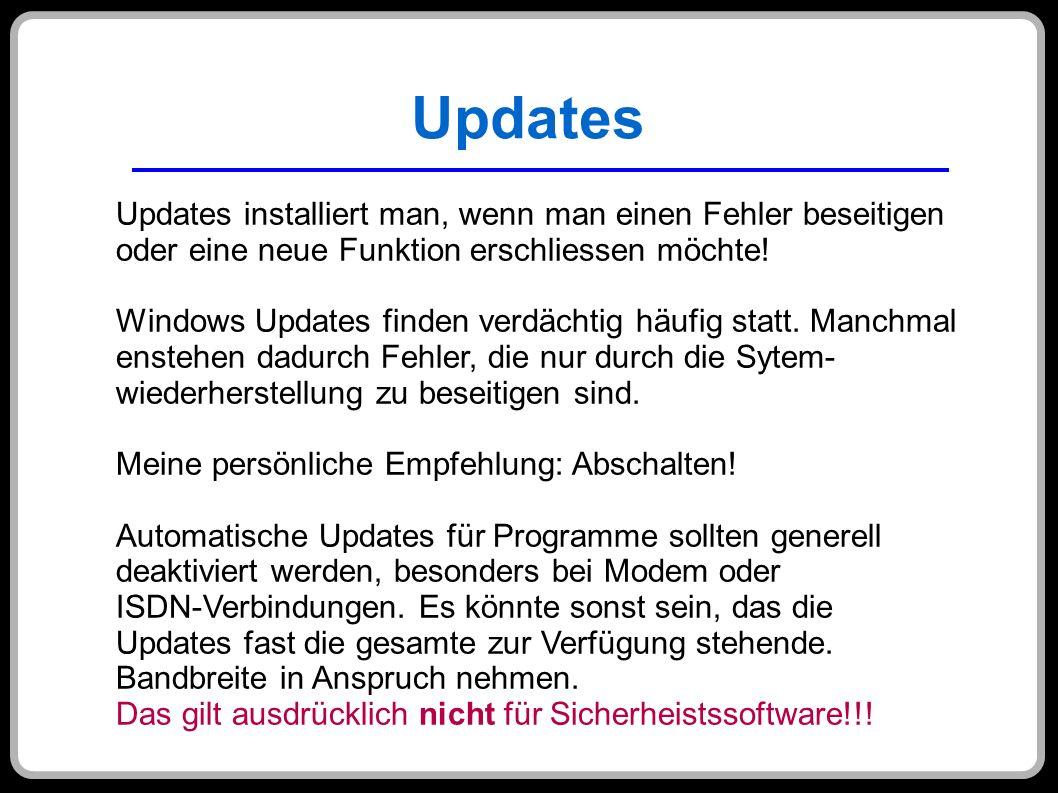 Updates Updates installiert man, wenn man einen Fehler beseitigen oder eine neue Funktion erschliessen möchte! Windows Updates finden verdächtig häufi