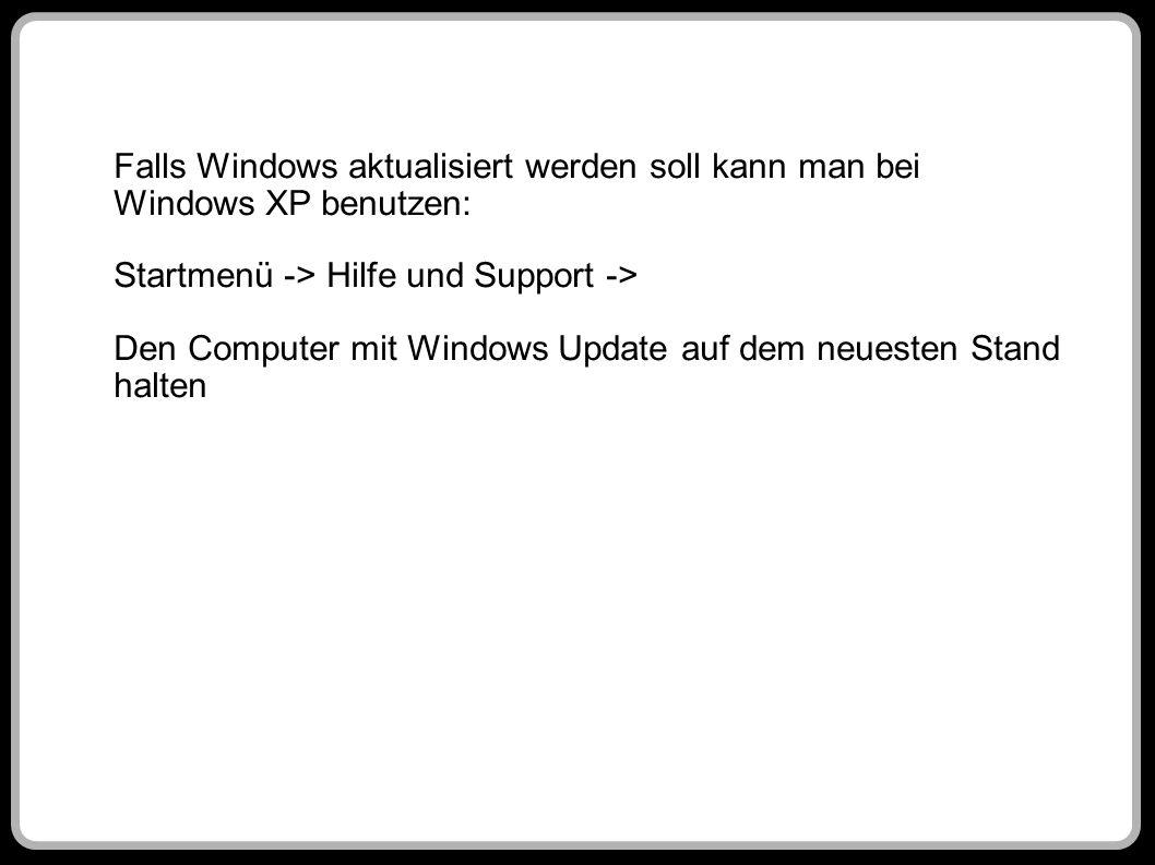 Falls Windows aktualisiert werden soll kann man bei Windows XP benutzen: Startmenü -> Hilfe und Support -> Den Computer mit Windows Update auf dem neu