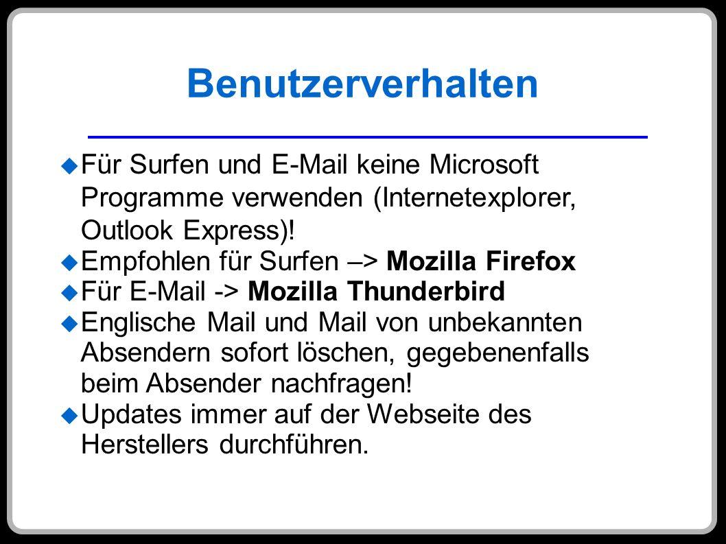 Benutzerverhalten Für Surfen und E-Mail keine Microsoft Programme verwenden (Internetexplorer, Outlook Express)! Empfohlen für Surfen –> Mozilla Firef