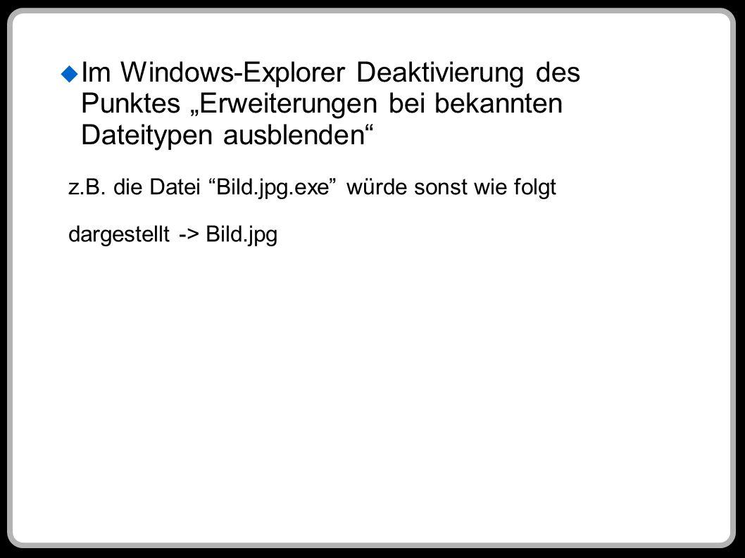Im Windows-Explorer Deaktivierung des Punktes Erweiterungen bei bekannten Dateitypen ausblenden z.B. die Datei Bild.jpg.exe würde sonst wie folgt darg