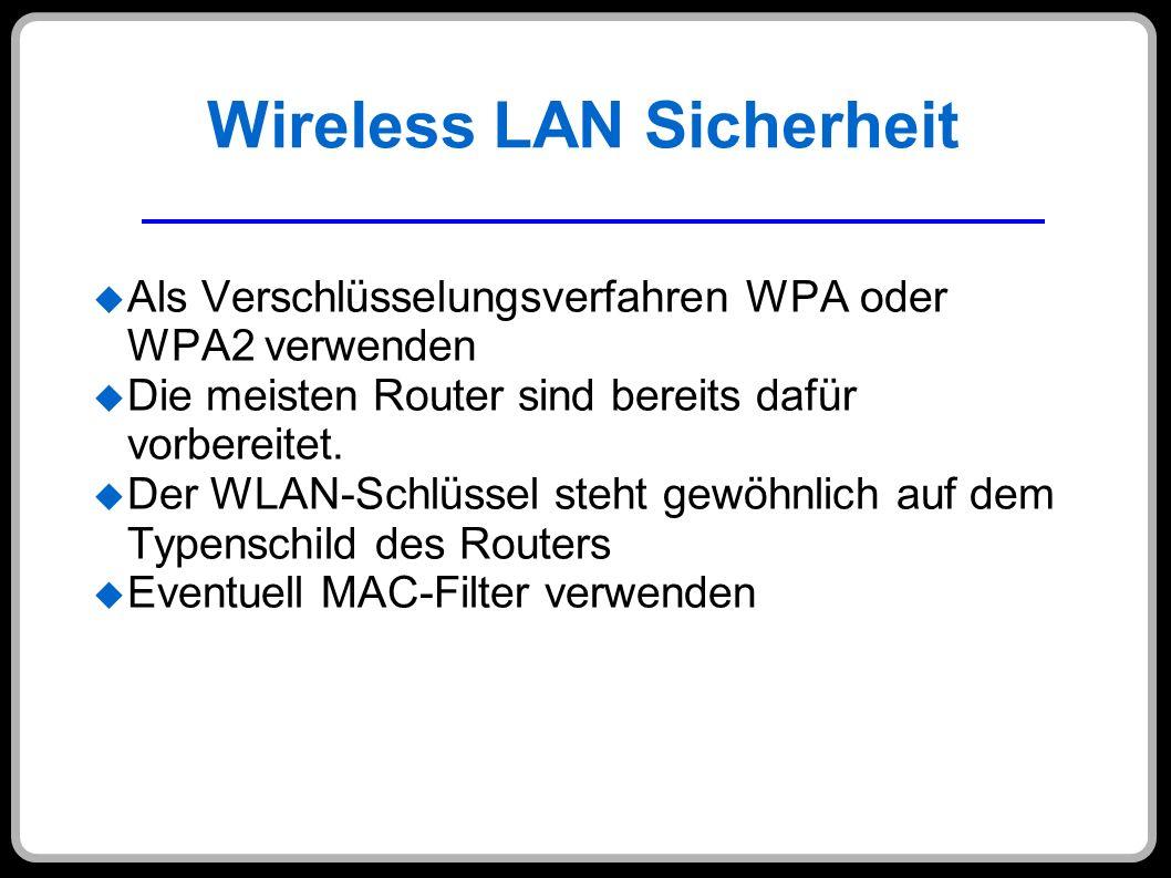 Wireless LAN Sicherheit Als Verschlüsselungsverfahren WPA oder WPA2 verwenden Die meisten Router sind bereits dafür vorbereitet. Der WLAN-Schlüssel st
