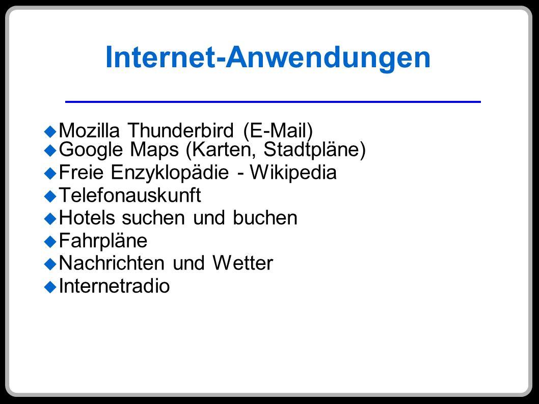 Internet-Anwendungen Mozilla Thunderbird (E-Mail) Google Maps (Karten, Stadtpläne) Freie Enzyklopädie - Wikipedia Telefonauskunft Hotels suchen und bu