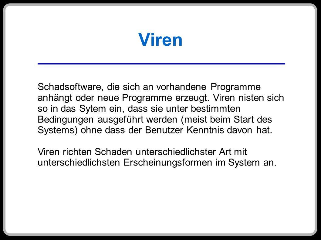 Viren Schadsoftware, die sich an vorhandene Programme anhängt oder neue Programme erzeugt. Viren nisten sich so in das Sytem ein, dass sie unter besti
