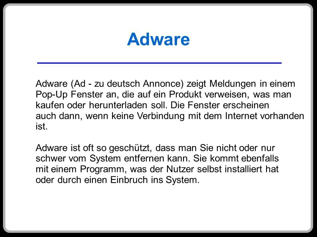 Adware Adware (Ad - zu deutsch Annonce) zeigt Meldungen in einem Pop-Up Fenster an, die auf ein Produkt verweisen, was man kaufen oder herunterladen s
