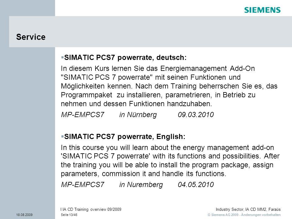 © Siemens AG 2009 - Änderungen vorbehalten Industry Sector, IA CD MM2, Faraüs 18.08.2009Seite 13/46 I IA CD Training overview 09/2009 Service SIMATIC
