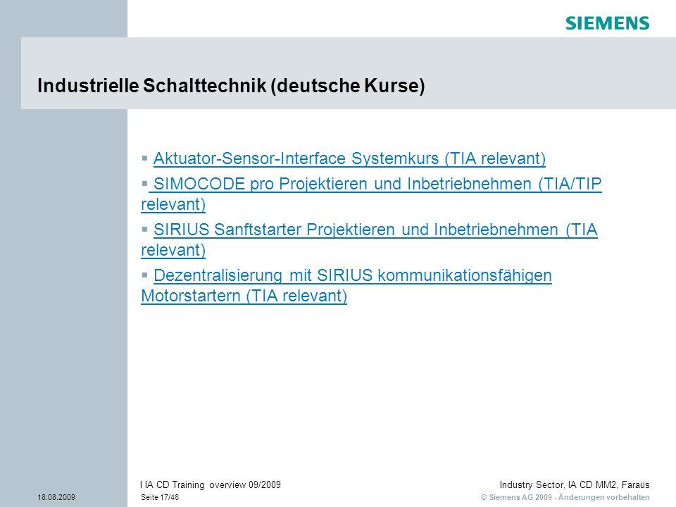 © Siemens AG 2009 - Änderungen vorbehalten Industry Sector, IA CD MM2, Faraüs 18.08.2009Seite 17/46 I IA CD Training overview 09/2009 Industrielle Sch