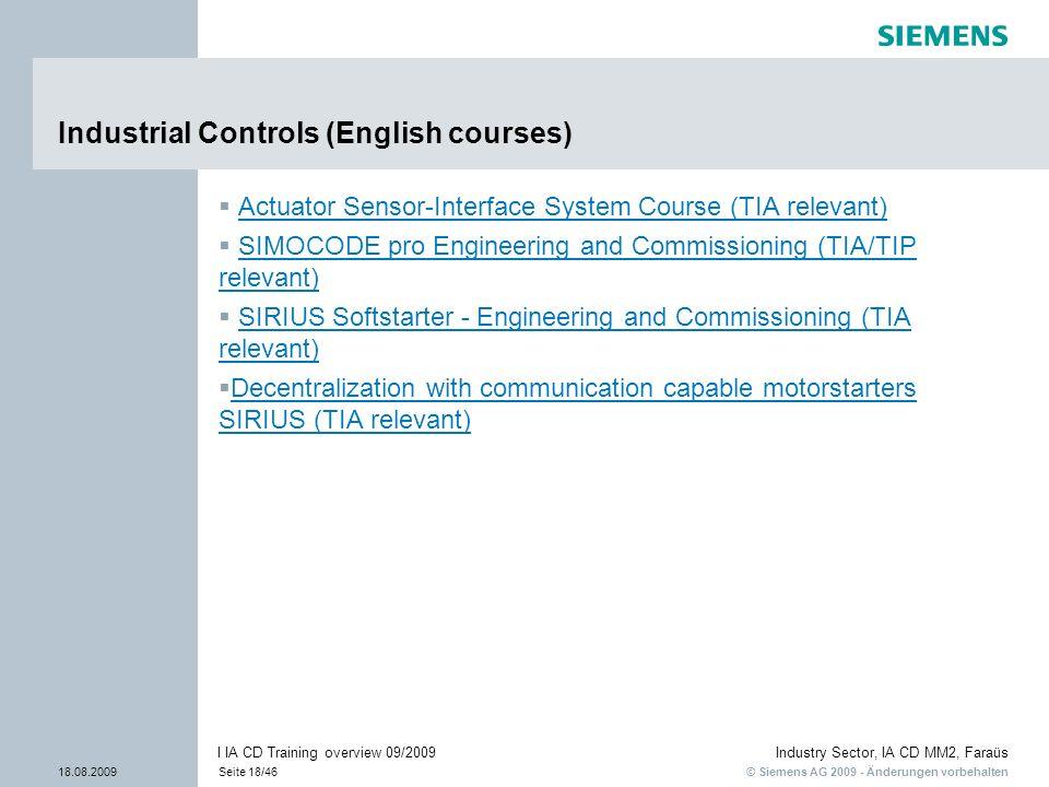 © Siemens AG 2009 - Änderungen vorbehalten Industry Sector, IA CD MM2, Faraüs 18.08.2009Seite 18/46 I IA CD Training overview 09/2009 Industrial Contr