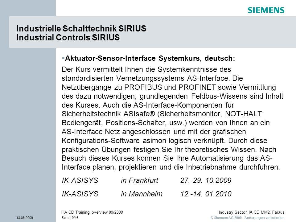 © Siemens AG 2009 - Änderungen vorbehalten Industry Sector, IA CD MM2, Faraüs 18.08.2009Seite 19/46 I IA CD Training overview 09/2009 Industrielle Sch