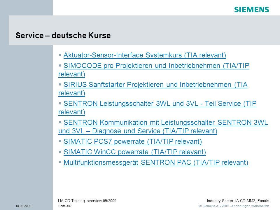 © Siemens AG 2009 - Änderungen vorbehalten Industry Sector, IA CD MM2, Faraüs 18.08.2009Seite 3/46 I IA CD Training overview 09/2009 Service – deutsch