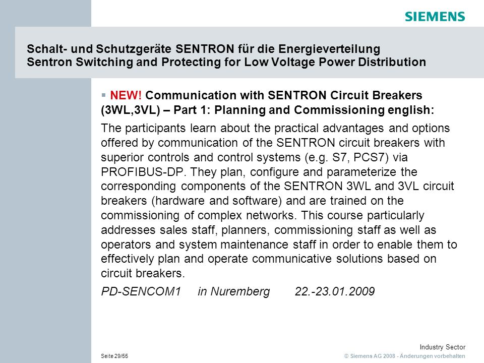 © Siemens AG 2008 - Änderungen vorbehalten Industry Sector Seite 29/55 Schalt- und Schutzgeräte SENTRON für die Energieverteilung Sentron Switching and Protecting for Low Voltage Power Distribution NEW.