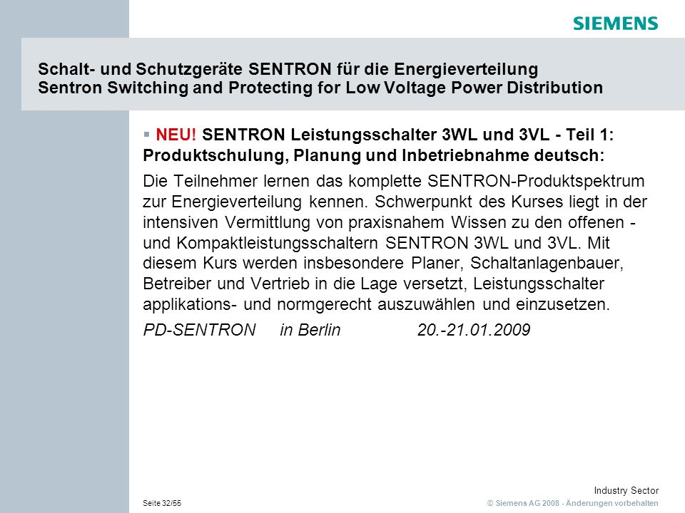 © Siemens AG 2008 - Änderungen vorbehalten Industry Sector Seite 32/55 Schalt- und Schutzgeräte SENTRON für die Energieverteilung Sentron Switching and Protecting for Low Voltage Power Distribution NEU.