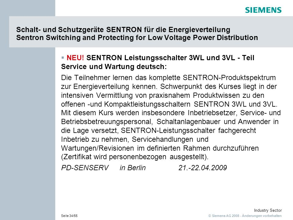 © Siemens AG 2008 - Änderungen vorbehalten Industry Sector Seite 34/55 Schalt- und Schutzgeräte SENTRON für die Energieverteilung Sentron Switching and Protecting for Low Voltage Power Distribution NEU.