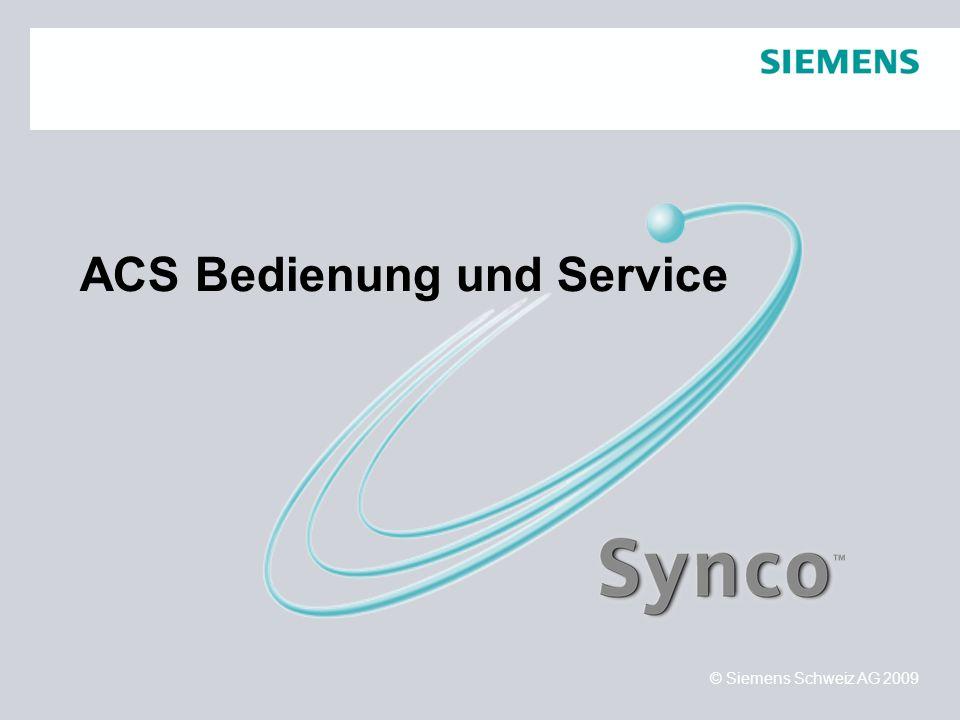 © Siemens Schweiz AG 2009 ACS Bedienung und Service