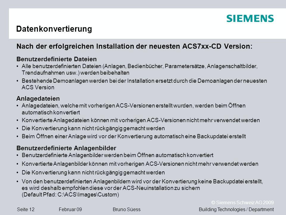 Building Technologies / DepartmentBruno Süess © Siemens Schweiz AG 2009 Seite 12Februar 09 Nach der erfolgreichen Installation der neuesten ACS7xx-CD