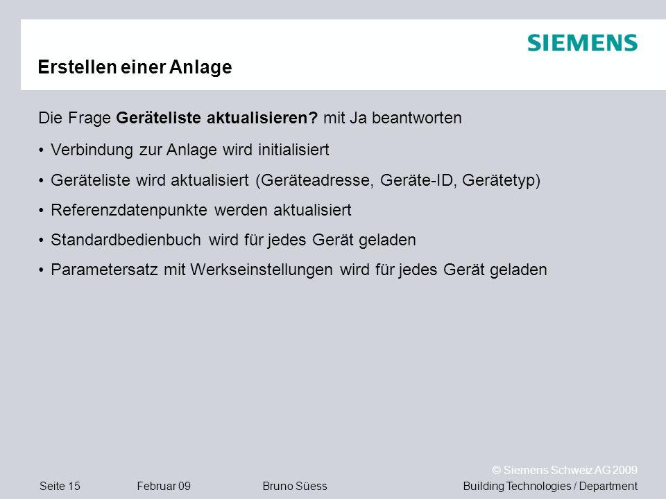 Building Technologies / DepartmentBruno Süess © Siemens Schweiz AG 2009 Seite 15Februar 09 Erstellen einer Anlage Die Frage Geräteliste aktualisieren?