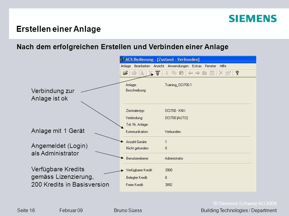 Building Technologies / DepartmentBruno Süess © Siemens Schweiz AG 2009 Seite 16Februar 09 Erstellen einer Anlage Angemeldet (Login) als Administrator