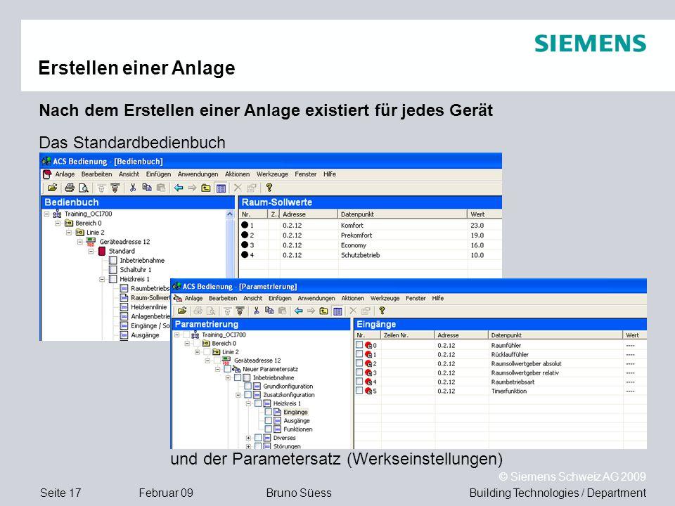 Building Technologies / DepartmentBruno Süess © Siemens Schweiz AG 2009 Seite 17Februar 09 Erstellen einer Anlage Das Standardbedienbuch Nach dem Erst