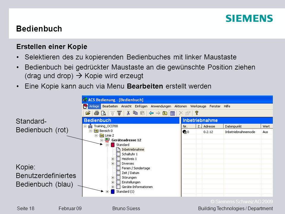 Building Technologies / DepartmentBruno Süess © Siemens Schweiz AG 2009 Seite 18Februar 09 Bedienbuch Erstellen einer Kopie Selektieren des zu kopiere