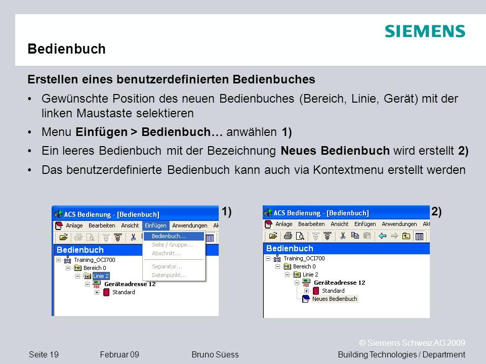 Building Technologies / DepartmentBruno Süess © Siemens Schweiz AG 2009 Seite 19Februar 09 Bedienbuch Erstellen eines benutzerdefinierten Bedienbuches