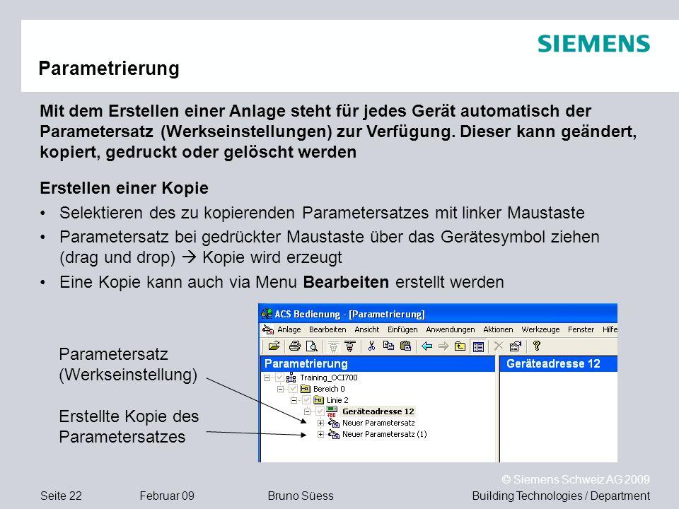 Building Technologies / DepartmentBruno Süess © Siemens Schweiz AG 2009 Seite 22Februar 09 Parametrierung Mit dem Erstellen einer Anlage steht für jed
