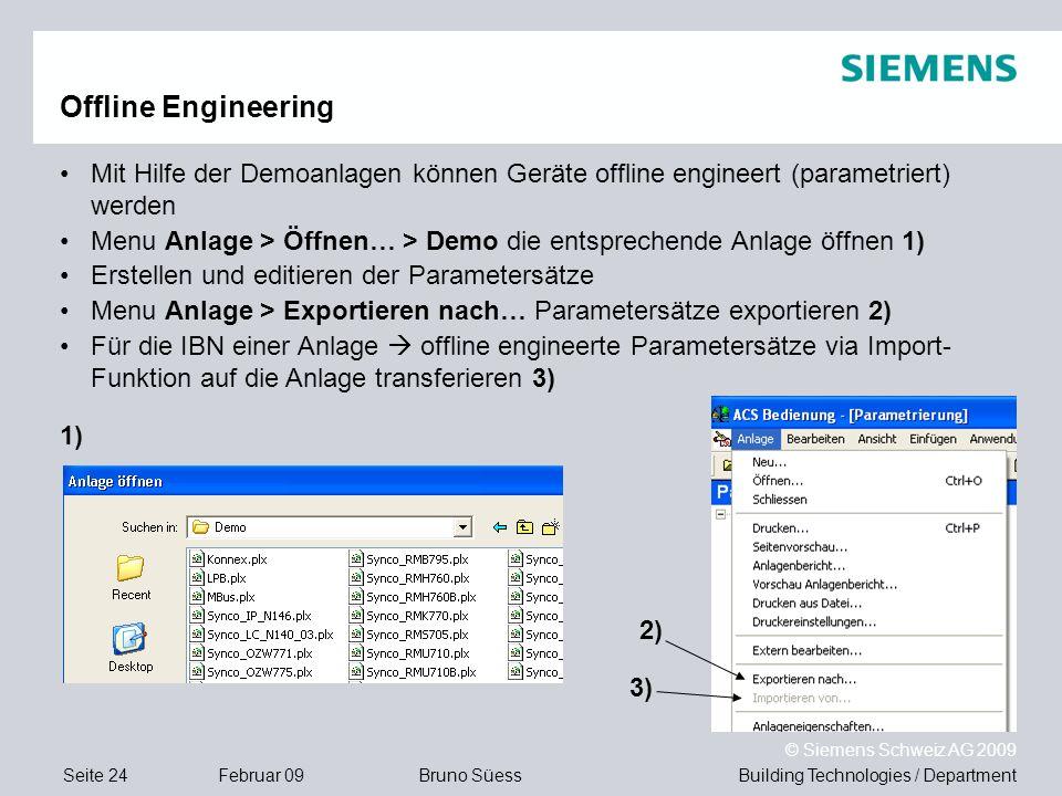 Building Technologies / DepartmentBruno Süess © Siemens Schweiz AG 2009 Seite 24Februar 09 Offline Engineering Mit Hilfe der Demoanlagen können Geräte