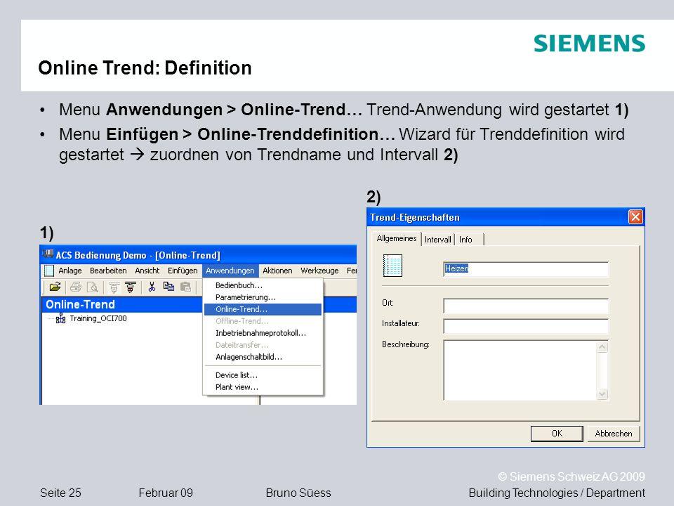 Building Technologies / DepartmentBruno Süess © Siemens Schweiz AG 2009 Seite 25Februar 09 Online Trend: Definition Menu Anwendungen > Online-Trend… T