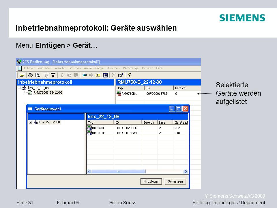 Building Technologies / DepartmentBruno Süess © Siemens Schweiz AG 2009 Seite 31Februar 09 Inbetriebnahmeprotokoll: Geräte auswählen Selektierte Gerät