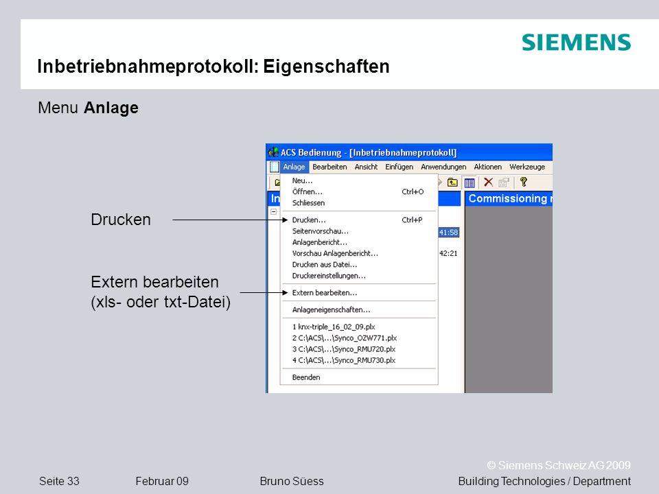 Building Technologies / DepartmentBruno Süess © Siemens Schweiz AG 2009 Seite 33Februar 09 Inbetriebnahmeprotokoll: Eigenschaften Drucken Extern bearb