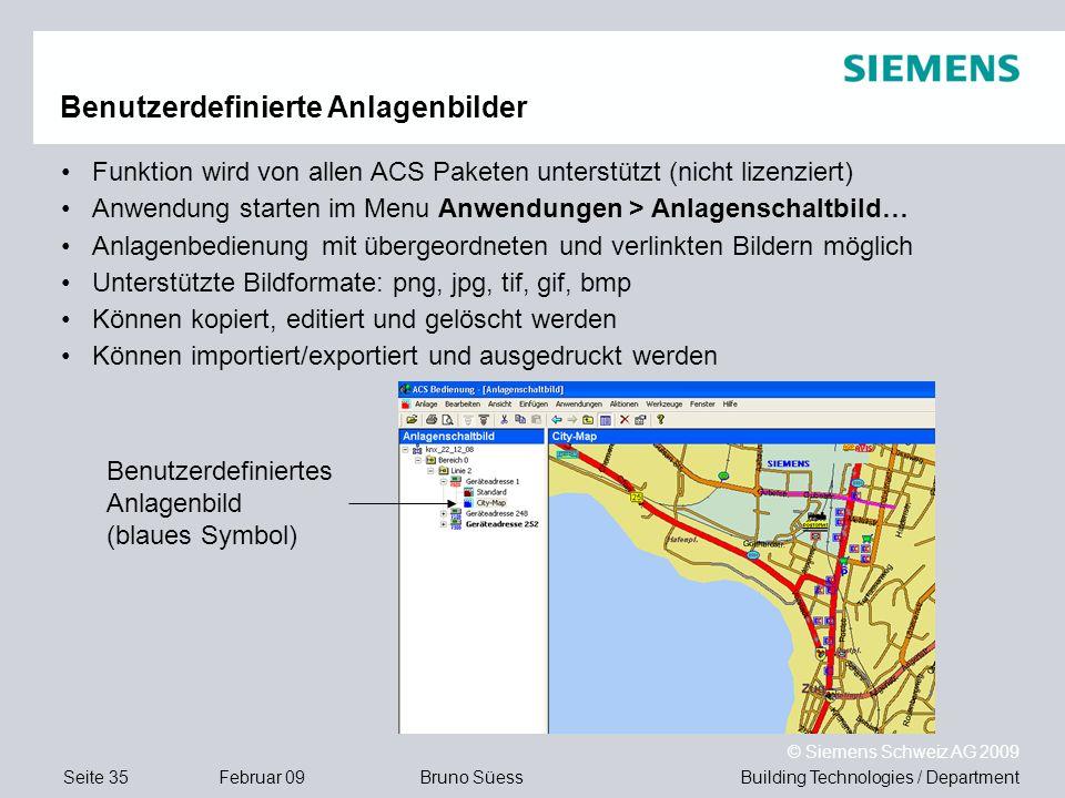 Building Technologies / DepartmentBruno Süess © Siemens Schweiz AG 2009 Seite 35Februar 09 Benutzerdefinierte Anlagenbilder Funktion wird von allen AC