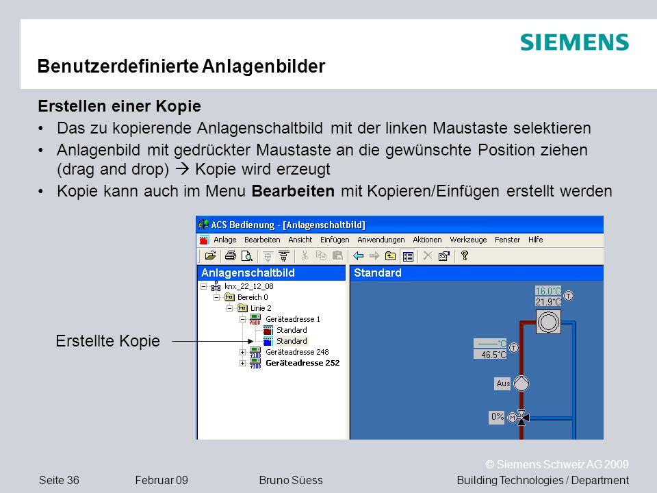 Building Technologies / DepartmentBruno Süess © Siemens Schweiz AG 2009 Seite 36Februar 09 Benutzerdefinierte Anlagenbilder Erstellen einer Kopie Das