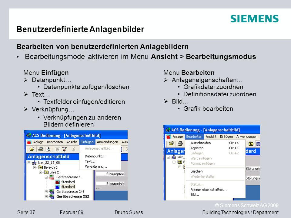 Building Technologies / DepartmentBruno Süess © Siemens Schweiz AG 2009 Seite 37Februar 09 Benutzerdefinierte Anlagenbilder Bearbeiten von benutzerdef