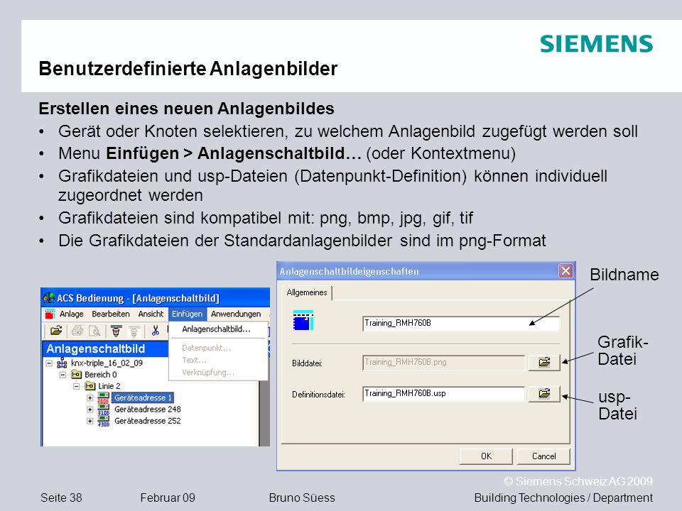 Building Technologies / DepartmentBruno Süess © Siemens Schweiz AG 2009 Seite 38Februar 09 Benutzerdefinierte Anlagenbilder Erstellen eines neuen Anla
