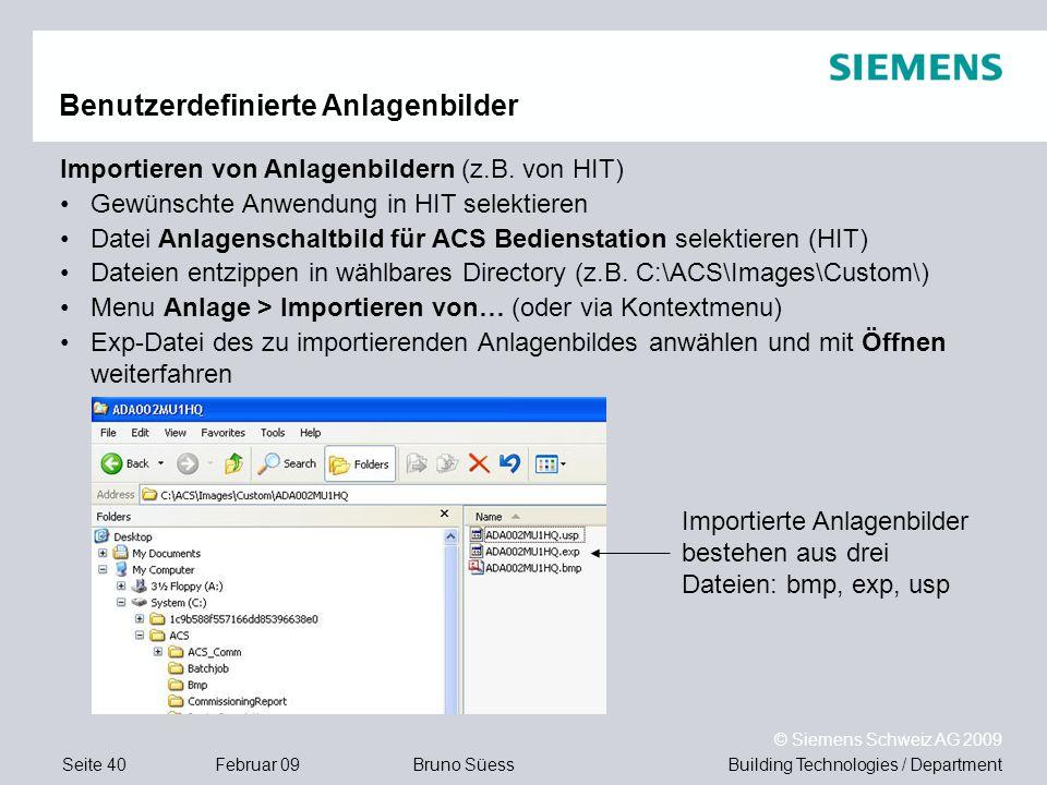 Building Technologies / DepartmentBruno Süess © Siemens Schweiz AG 2009 Seite 40Februar 09 Benutzerdefinierte Anlagenbilder Importieren von Anlagenbil