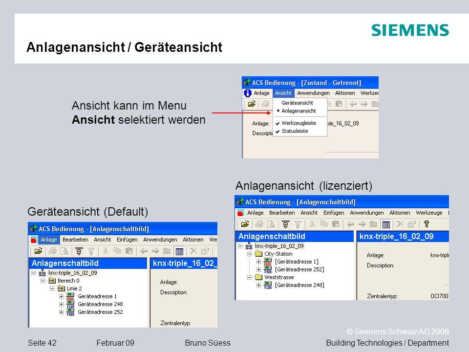 Building Technologies / DepartmentBruno Süess © Siemens Schweiz AG 2009 Seite 42Februar 09 Anlagenansicht / Geräteansicht Ansicht kann im Menu Ansicht