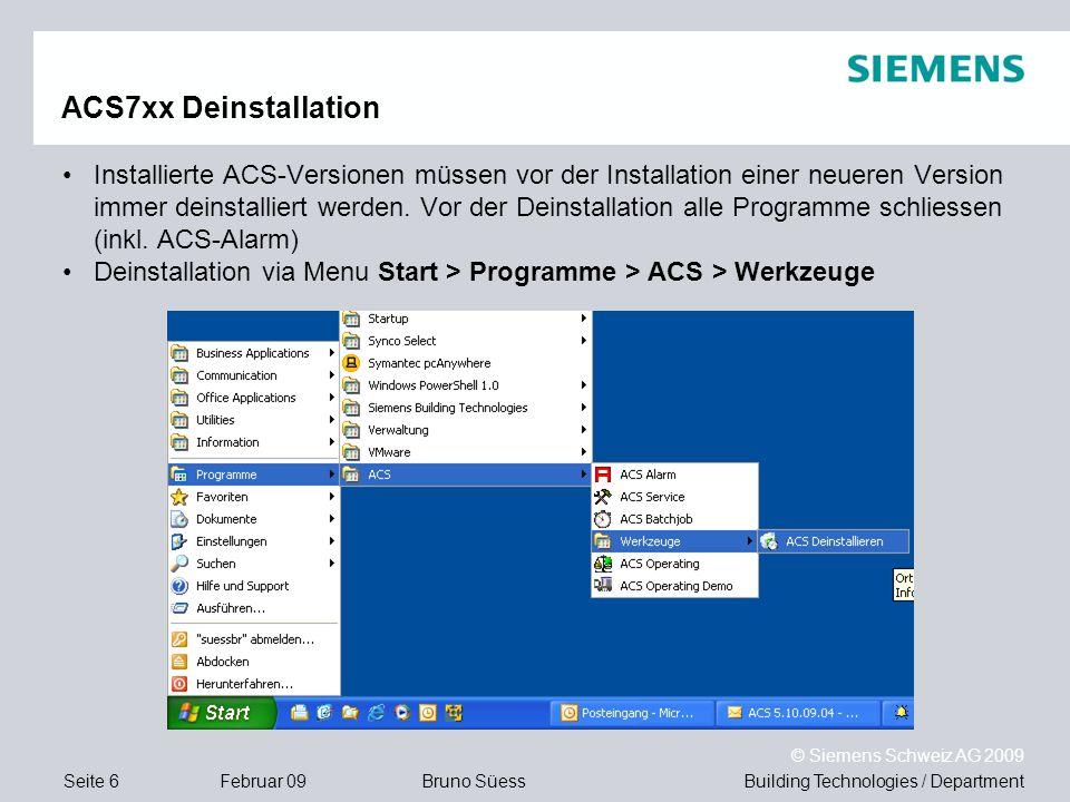 Building Technologies / DepartmentBruno Süess © Siemens Schweiz AG 2009 Seite 6Februar 09 ACS7xx Deinstallation Installierte ACS-Versionen müssen vor