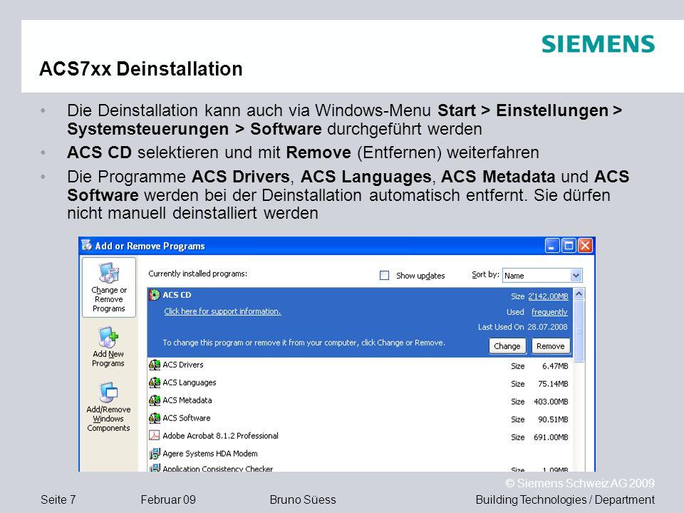 Building Technologies / DepartmentBruno Süess © Siemens Schweiz AG 2009 Seite 7Februar 09 ACS7xx Deinstallation Die Deinstallation kann auch via Windo