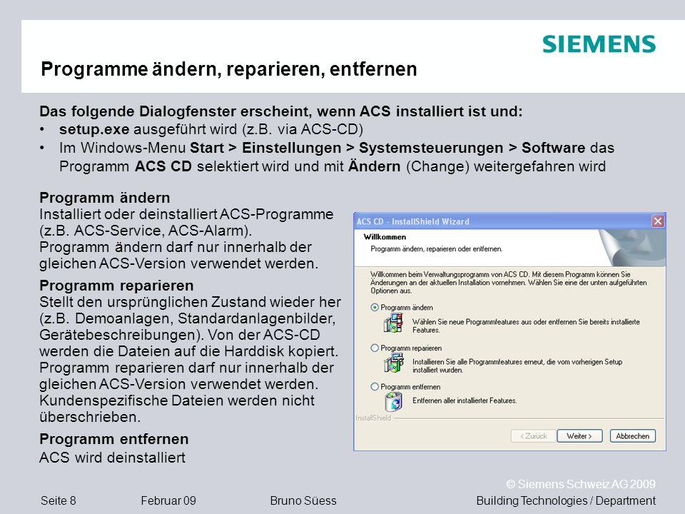 Building Technologies / DepartmentBruno Süess © Siemens Schweiz AG 2009 Seite 8Februar 09 Programm ändern Installiert oder deinstalliert ACS-Programme