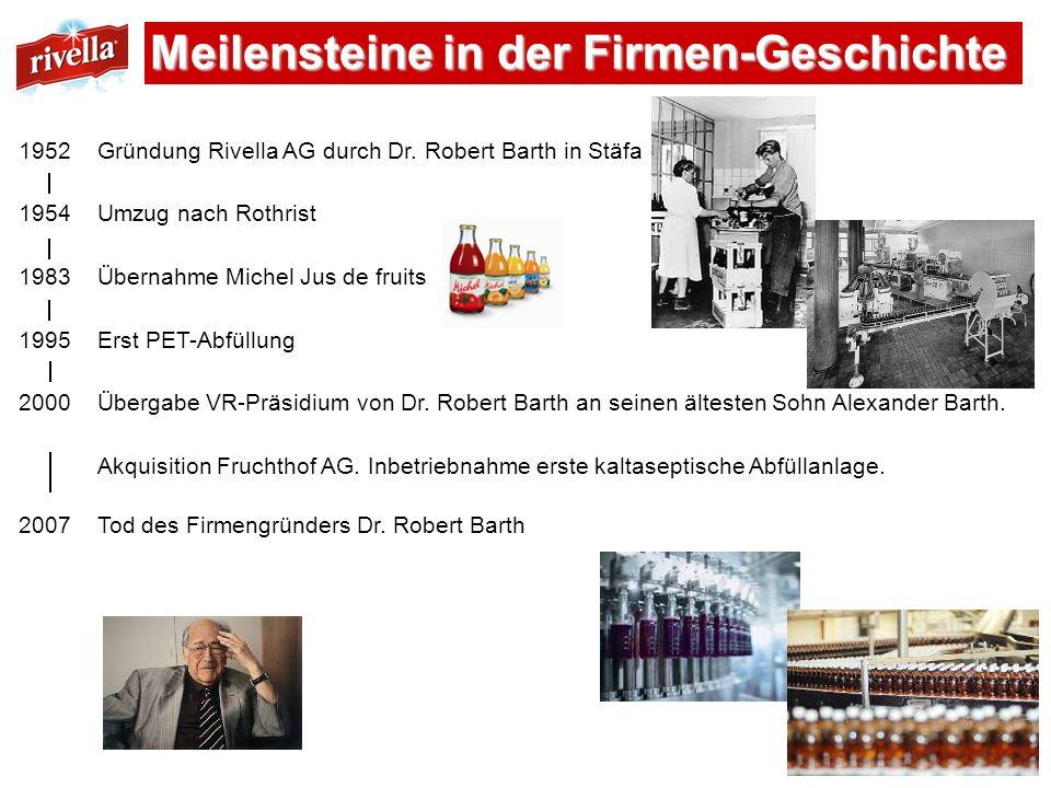 Meilensteine in der Firmen-Geschichte 1952Gründung Rivella AG durch Dr. Robert Barth in Stäfa 1954Umzug nach Rothrist 1983Übernahme Michel Jus de frui