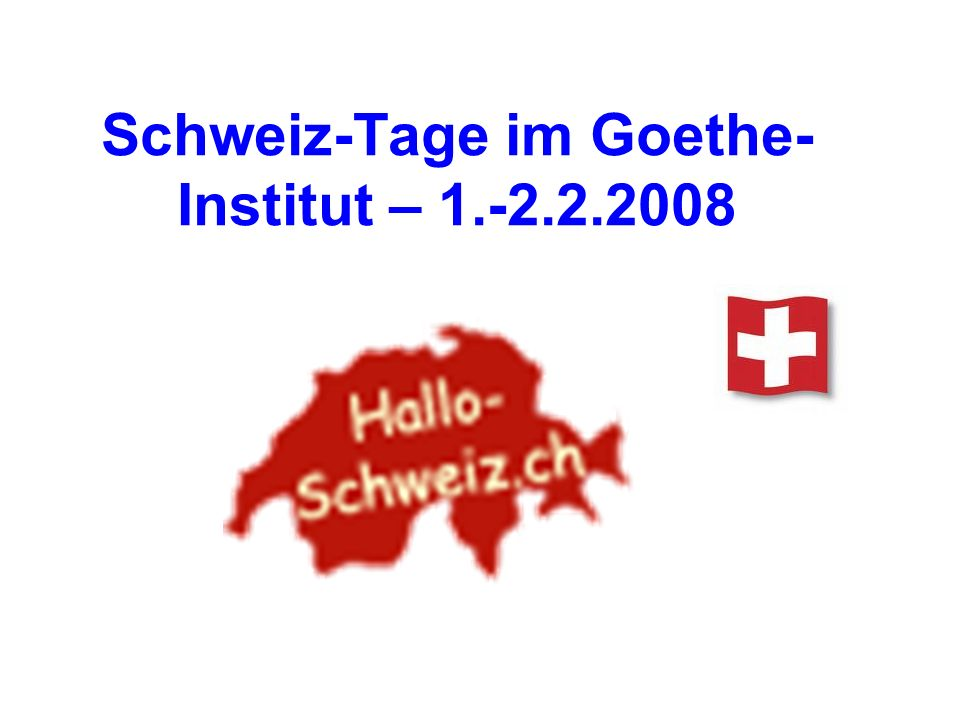Schweiz-Tage im Goethe- Institut – 1.-2.2.2008