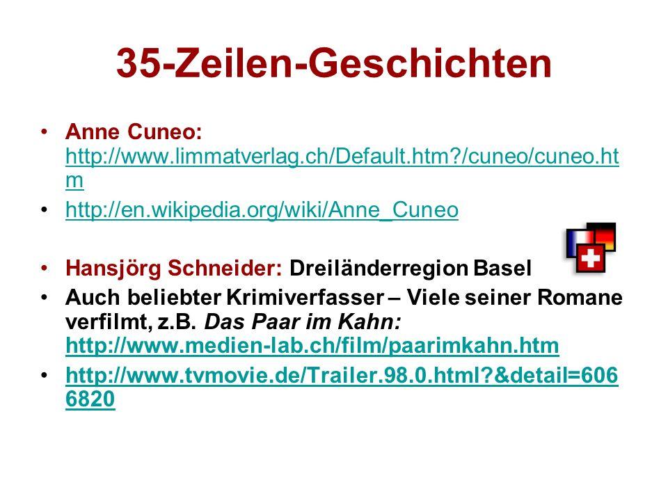 35-Zeilen-Geschichten Anne Cuneo: http://www.limmatverlag.ch/Default.htm?/cuneo/cuneo.ht m http://www.limmatverlag.ch/Default.htm?/cuneo/cuneo.ht m ht