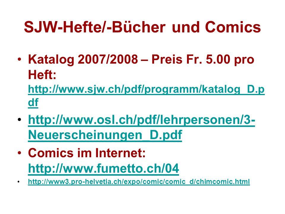 SJW-Hefte/-Bücher und Comics Katalog 2007/2008 – Preis Fr. 5.00 pro Heft: http://www.sjw.ch/pdf/programm/katalog_D.p df http://www.sjw.ch/pdf/programm