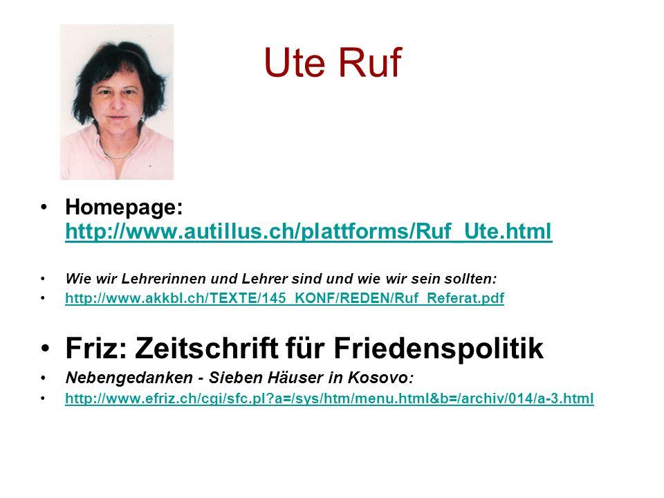 Ute Ruf Homepage: http://www.autillus.ch/plattforms/Ruf_Ute.html http://www.autillus.ch/plattforms/Ruf_Ute.html Wie wir Lehrerinnen und Lehrer sind un