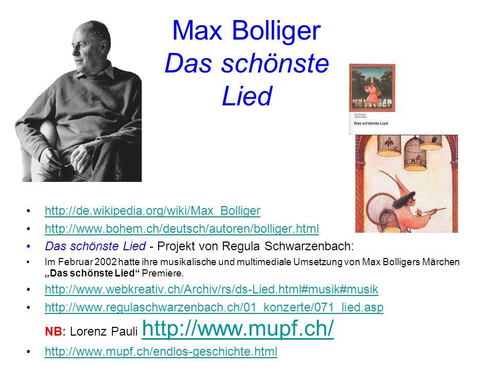 Max Bolliger Das schönste Lied http://de.wikipedia.org/wiki/Max_Bolliger http://www.bohem.ch/deutsch/autoren/bolliger.html Das schönste Lied - Projekt