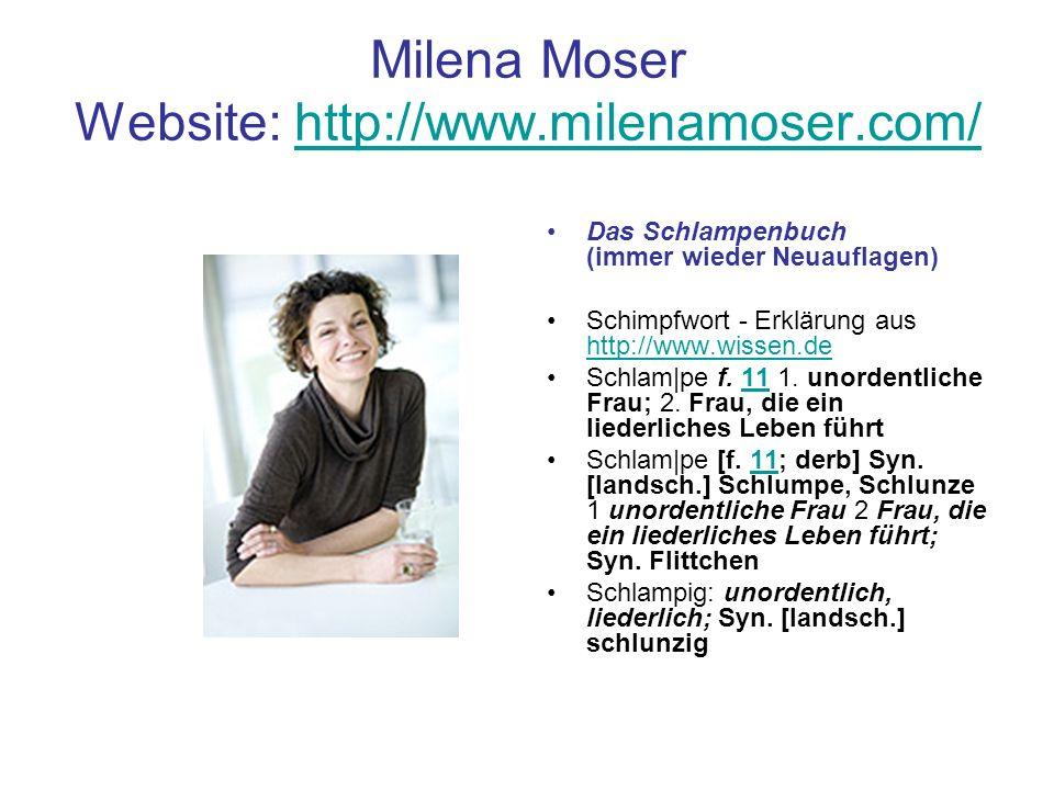 Milena Moser Website: http://www.milenamoser.com/http://www.milenamoser.com/ Das Schlampenbuch (immer wieder Neuauflagen) Schimpfwort - Erklärung aus