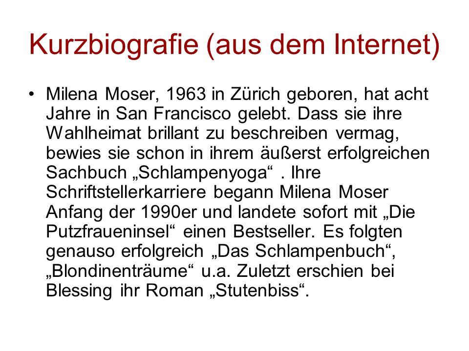 Kurzbiografie (aus dem Internet) Milena Moser, 1963 in Zürich geboren, hat acht Jahre in San Francisco gelebt. Dass sie ihre Wahlheimat brillant zu be
