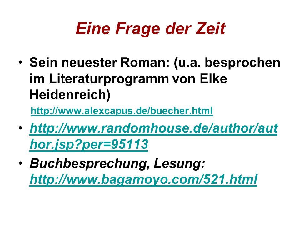 Eine Frage der Zeit Sein neuester Roman: (u.a. besprochen im Literaturprogramm von Elke Heidenreich) http://www.alexcapus.de/buecher.html http://www.r