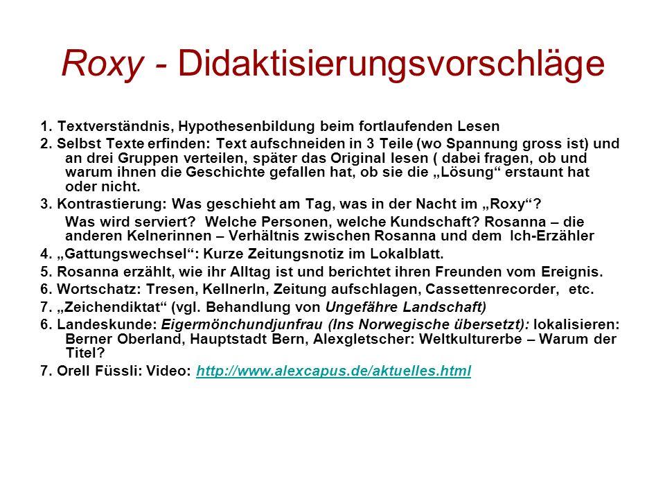 Roxy - Didaktisierungsvorschläge 1. Textverständnis, Hypothesenbildung beim fortlaufenden Lesen 2. Selbst Texte erfinden: Text aufschneiden in 3 Teile