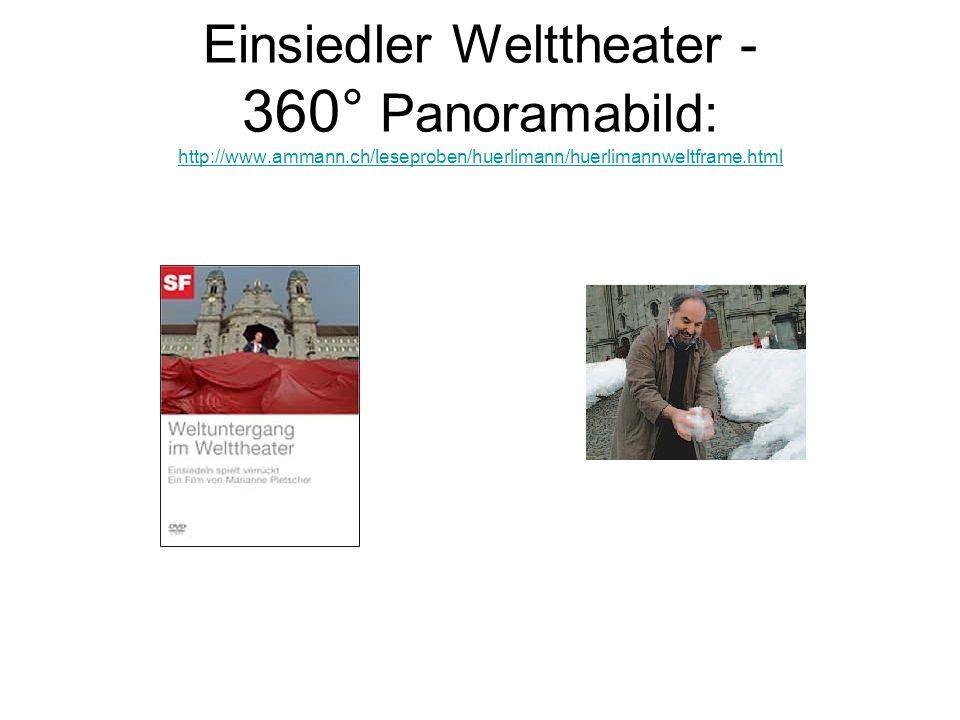Einsiedler Welttheater - 360° Panoramabild: http://www.ammann.ch/leseproben/huerlimann/huerlimannweltframe.html http://www.ammann.ch/leseproben/huerli